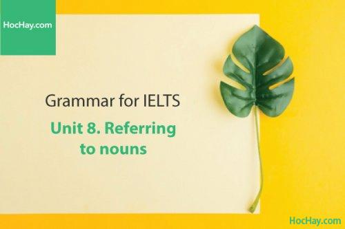 Ngữ pháp tiếng anh luyện thi IELTS – Unit 8: Danh từ (Referring to nouns) – Học Hay