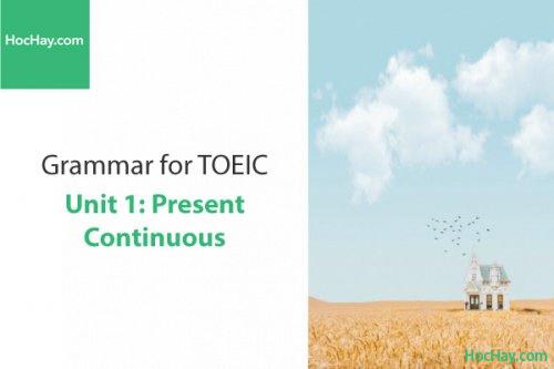 Ngữ pháp tiếng anh luyện thi TOEIC – Unit 1: Hiện tại tiếp diễn (Present Continuous) – Học Hay