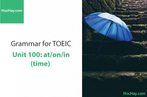 Ngữ pháp tiếng anh luyện thi TOEIC – Unit 100: at/in/on (thời gian) – Học Hay
