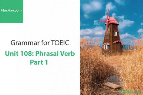 Ngữ pháp tiếng anh luyện thi TOEIC – Unit 108: Cụm động từ 1 – Học Hay