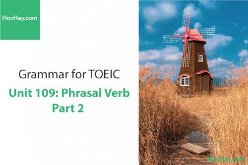 Ngữ pháp tiếng anh luyện thi TOEIC – Unit 109: Cụm động từ 2 – Học Hay