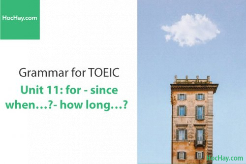 Ngữ pháp tiếng anh luyện thi TOEIC – Unit 11: for and since when…? and how long…? – Học Hay