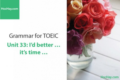 Ngữ pháp tiếng anh luyện thi TOEIC – Unit 33: I'd better....It's time... – Học Hay