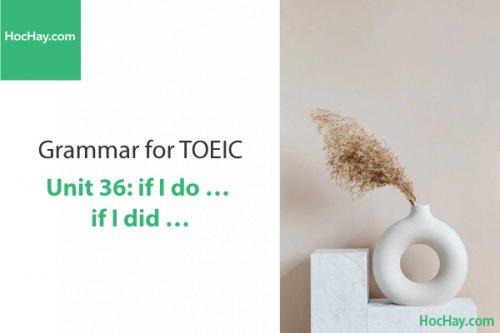 Ngữ pháp tiếng anh luyện thi TOEIC – Unit 36: If I do....If I did... – Học Hay