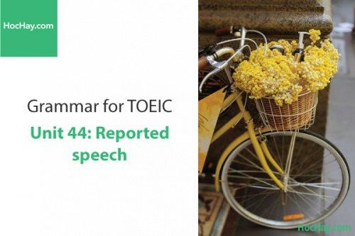 Ngữ pháp tiếng anh luyện thi TOEIC – Unit 44: Câu tường thuật – Học Hay