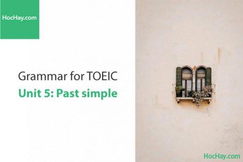 Ngữ pháp tiếng anh luyện thi TOEIC – Unit 5: Quá khứ đơn (Past Simple) – Học Hay