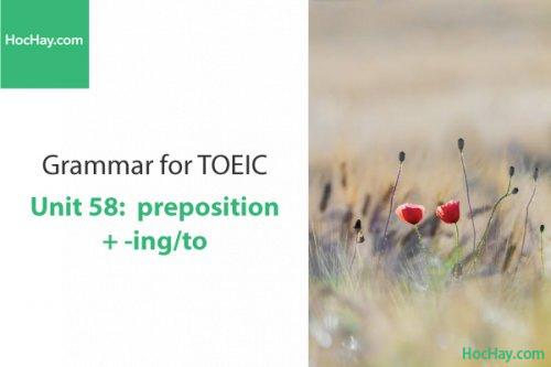 Ngữ pháp tiếng anh luyện thi TOEIC – Unit 58: Preposition + To/V-ing – Học Hay