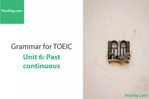 Ngữ pháp tiếng anh luyện thi TOEIC – Unit 6: Quá khứ tiếp diễn (Past Continuous) – Học Hay