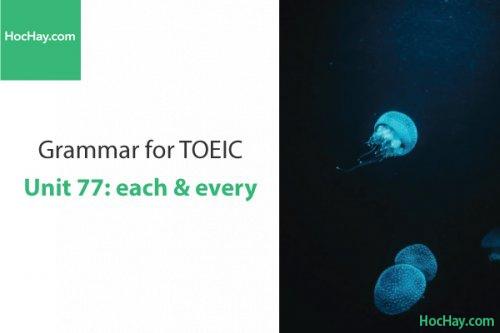 Ngữ pháp tiếng anh luyện thi TOEIC – Unit 77: each & every – Học Hay