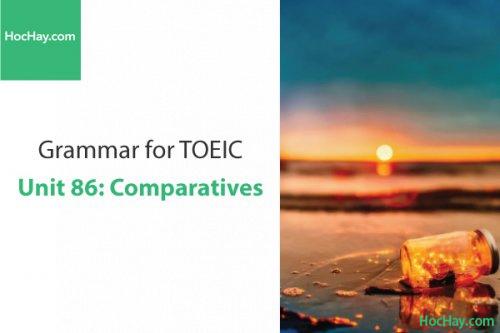 Ngữ pháp tiếng anh luyện thi TOEIC – Unit 86: So sánh bằng và so sánh hơn – Học Hay