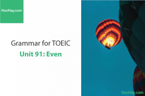 Ngữ pháp tiếng anh luyện thi TOEIC – Unit 91: Even – Học Hay