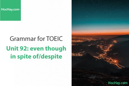 Ngữ pháp tiếng anh luyện thi TOEIC – Unit 92:  Althogh/even though/despite/in spite of – Học Hay