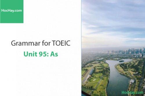 Ngữ pháp tiếng anh luyện thi TOEIC – Unit 95: As – Học Hay