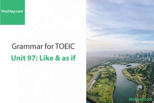 Ngữ pháp tiếng anh luyện thi TOEIC – Unit 97: like & as if – Học Hay