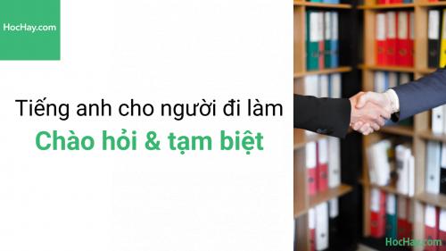 Học tiếng anh giao tiếp - Tiếng anh cho người đi làm – Cách chào hỏi và tạm biệt trong môi trường làm việc – Học hay