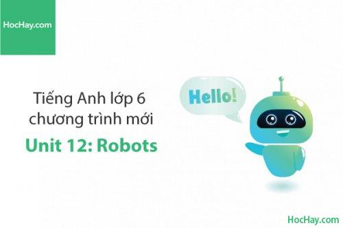 Tiếng Anh lớp 6 – Unit 12: Robots – Học Hay
