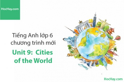 Tiếng Anh lớp 6 – Unit 9: Cities of the World – Học Hay