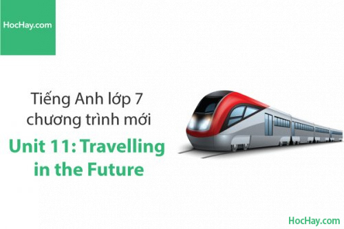 Tiếng Anh lớp 7 – Unit 11: Travelling in the Future – Học Hay