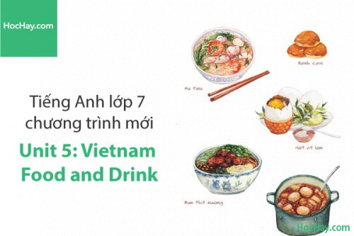 Tiếng Anh lớp 7 – Unit 5: Vietnam Food and Drink – Học Hay