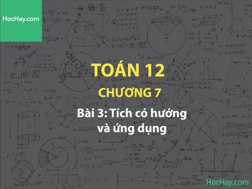 Toán 12 – Chương 7 - Bài 3: Tích có hướng và ứng dụng - Học hay