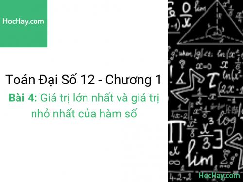 Toán lớp 12 - Chương 1 - Bài 4: Giá trị lớn nhất và giá trị nhỏ nhất của hàm số - Học hay