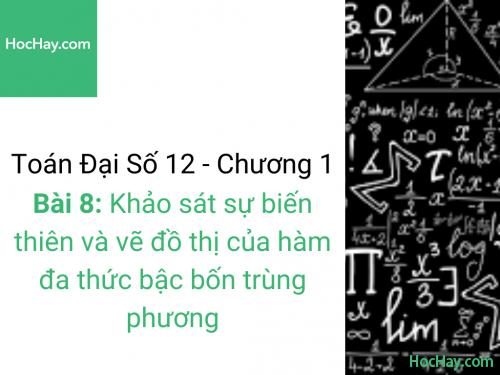 Toán lớp 12 - Chương 1 - Bài 8: Khảo sát sự biến thiên và vẽ đồ thị của hàm đa thức bậc bốn trùng phương - Học hay