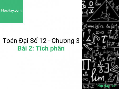 Toán lớp 12 - Chương 3 - Bài 2: Tích phân - Học hay